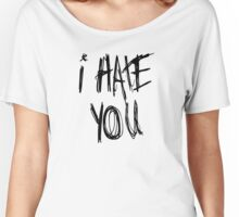 I hate you Women's Relaxed Fit T-Shirt
