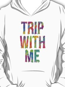 TRIP WITH ME T-Shirt