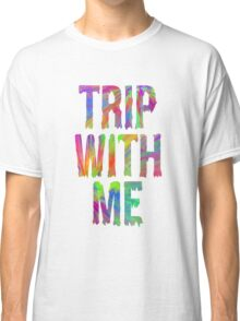 TRIP WITH ME Classic T-Shirt