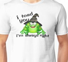 I Toad You I'm Always Right Unisex T-Shirt