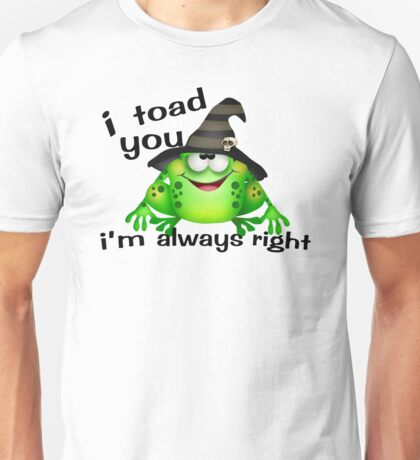 I Toad You I'm Always Right Unisex T-Shirt