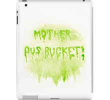 Mother Pus Bucket! Print / Iphone / Ipod / Ipad / Tablet / Pillow iPad Case/Skin