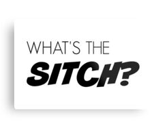 What's the sitch? Metal Print