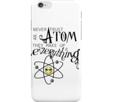 Never Trust an Atom. They Make up Everything. iPhone Case/Skin