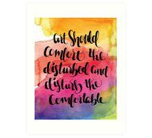 Art Should Comfort The Disturbed And Disturb The Comfortable Art Print