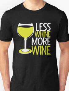 LESS WHINE MORE WINE Unisex T-Shirt