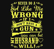 If I Don't Have Gun You Can Let My Husband Will Unisex T-Shirt