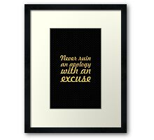 Never ruin an apology with an excuse - Inspirational Quote Framed Print