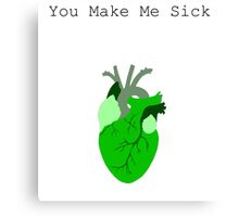 You Make Me Sick Canvas Print