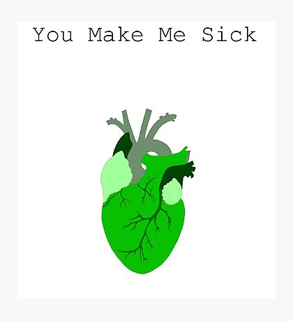 You Make Me Sick Photographic Print