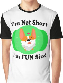 I'm Not Short, I'm Fun Size! Graphic T-Shirt