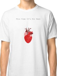 This Time It's For Real Classic T-Shirt