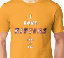 I love Kittens! Unisex T-Shirt