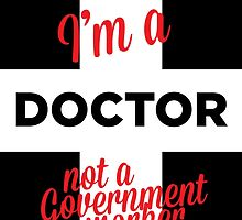 I'M A DOCTOR NOT A GOVERNMENT WORKER by tdesignz