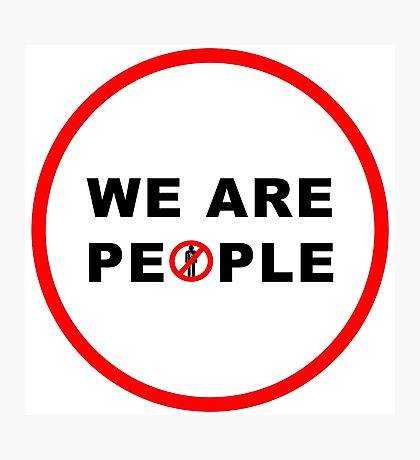 We Are People Photographic Print
