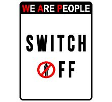 We Are People - Switch Off Photographic Print