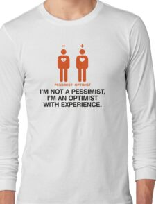 Pessimist? Rather an optimist with experience. Long Sleeve T-Shirt