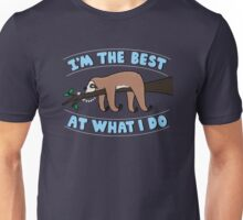 I'm the Best at what i do Unisex T-Shirt