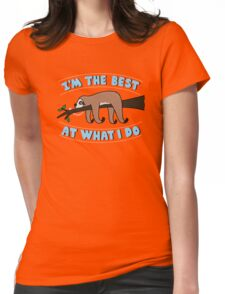 I'm the Best at what i do Womens Fitted T-Shirt