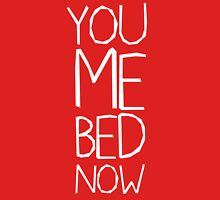 YOU ME BED NOW Unisex T-Shirt