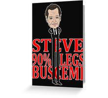 "Steve ""90% legs"" Buscemi Greeting Card"