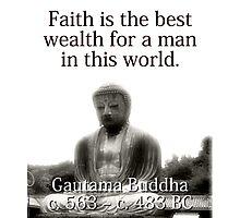 Faith Is The Best Wealth - Buddha Photographic Print
