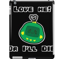 Love me! Or I'll DIE! iPad Case/Skin