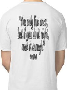 MAE WEST, 'You only live once, but if you do it right, once is enough.' Classic T-Shirt