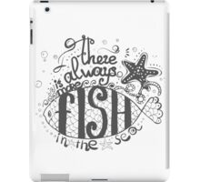 there is more fish in the sea iPad Case/Skin
