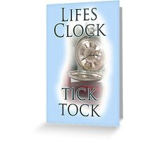 TIME, LIFE, CLOCK, Lifes Clock, tick tock, times running out Greeting Card