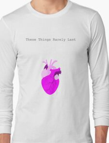 These Things Rarely last Long Sleeve T-Shirt