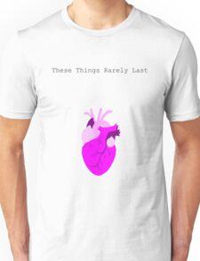 These Things Rarely last Unisex T-Shirt