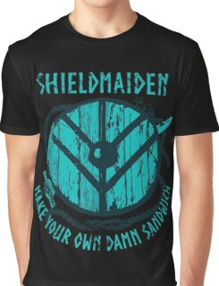 shieldmaiden - MAKE YOUR OWN DAMN SANDWICH Graphic T-Shirt