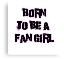 Born to be a Fan Girl Canvas Print