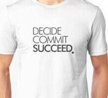DECIDE COMMIT SUCCEED . Unisex T-Shirt