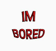 IM BORED Unisex T-Shirt