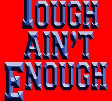 MMA, TOUGH, Tough Ain't Enough, Fitness, Fit, Training, Get tough! Exercise, Boxing, Karate, Kung fu, MMA, by TOM HILL - Designer