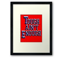 MMA, TOUGH, Tough Ain't Enough, Fitness, Fit, Training, Get tough! Exercise, Boxing, Karate, Kung fu, MMA, Framed Print