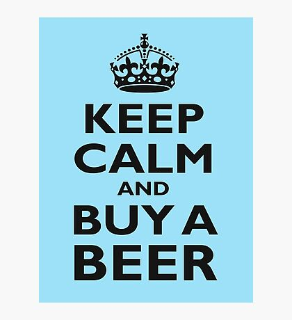 KEEP CALM, BUY A BEER, BE COOL, ON ICE BLUE Photographic Print