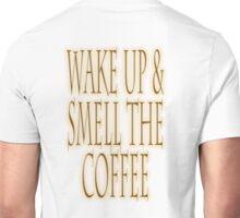 COFFEE, ASLEEP, Wake up & smell the coffee! Get UP! Sleepy Head Unisex T-Shirt