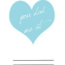 You had me at.... Valentines card by TeapotMysteries