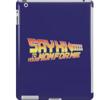 Say Hi To Your Mom For Me iPad Case/Skin