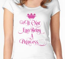 Its not easy being a princess Women's Fitted Scoop T-Shirt