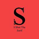 I Shot The Serif by Mark Podger