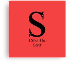 I Shot The Serif Canvas Print