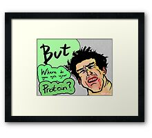 Where do you get your protein? Framed Print