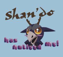 Shan'do has noticed me! Kids Tee