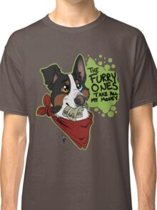 The Furry Ones Take All My Money Classic T-Shirt