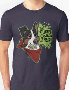 The Furry Ones Take All My Money T-Shirt