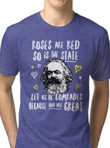 Roses Are Red So Is The State Let Us Be Comrades Because You Are Great Tri-blend T-Shirt